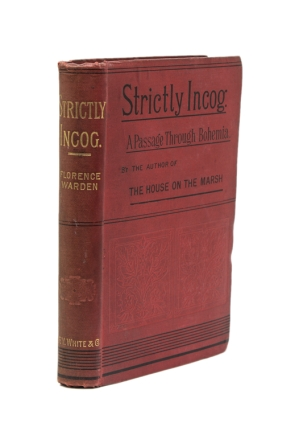 Strictly Incog: Being A Record of a Passage through Bohemia … in One Volume. Florence Warden,...