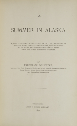 A Summer in Alaska. A popular account of the travels of an Alaska exploring expedition along the great Yukon River, from its source to its mouth, in the British Northwest-Territory, and in the territory of Alaska