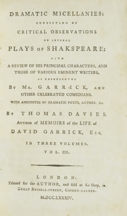 Dramatic Miscellanies: Consisting of Critical Observations on Several Plays of Shakespeare: with a Review of His Principal Characters, and Those of Various Eminent Writers, as Represented by Mr. Garrick .