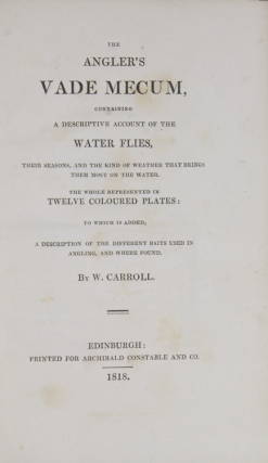 The Angler's Vade Mecum, Containing A Descriptive Account of the Water Flies, Their Seasons, and...