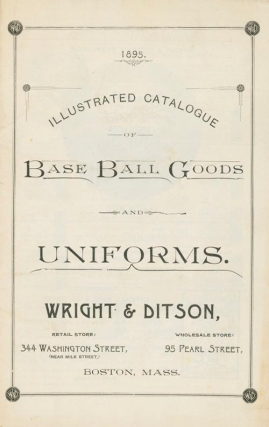 Illustrated Catalogue of Base Ball Goods and Uniforms. Wright & Ditson. Baseball
