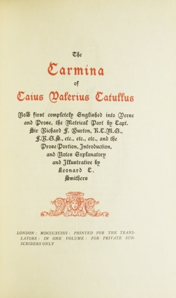 The Carmina of Caius Valerius Catullus. Now first completely Englished into Verse and Prose, the Metrical Part by Capt. Sir Richard F. Burton ... and the Prose Portion, Introduction, and Notes Explanatory and Illustrative by Leonard C. Smithers