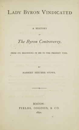 Lady Byron Vindicated. A History of the Byron Controversy from its beginning in 1816 to the Present Time