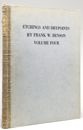 Etchings and Drypoints by Frank W. Benson. An illustrated and descriptive catalogue ... Volume...