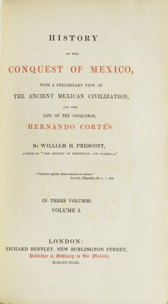 The History of the Conquest of Mexico, with a preliminary view of the Ancient Mexican Civilization, and the Life of the Conqueror, Hernando Cortés