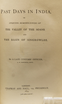 Past Days in India, or Sporting Reminiscences of the Valley of the Soane and the Basin of Singrowlee. By a Late Customs Officer