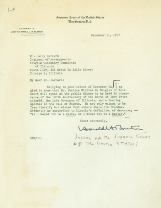 "Typed Letter, signed (""Harold H, Burton"") to Harry Barnard of the Altgeld Centenary Committee of Illinois in Chicago, regarding the selection of Justice William O. Douglas as guest speaker at the public dinner in Altgeld's honor. Harold Hitz Burton, Justice of the Supreme Court."