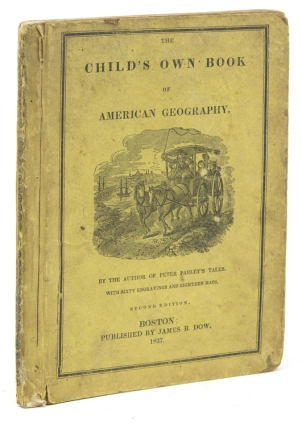 The Child's Book of American Geography: Designed as an Easy and Entertaining Work for the Use of Beginners. Samuel Griswold Goodrich.