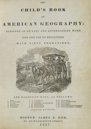 The Child's Book of American Geography: Designed as an Easy and Entertaining Work for the Use of Beginners