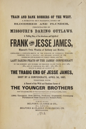 Train and Bank Robbers of the West. A Romantic but Faithful Story of Bloodshed and Plunder, Perpetrated by Missouri's Daring Outlaws. A Thrilling Story of the Adventures and Exploits of Frank and Jesse James …