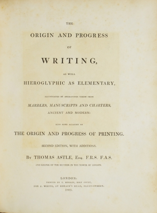 The Origin and Progress of Writing, as Hieroglyphic as Elementary, Illustrated by Engravings Taken from Marbles, Manuscripts and Charters, Ancient and Modern. Also Some Account of the Origin and Progress of Printing