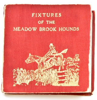 Places of Meeting of the Meadow Brook Hounds. [Cover title:] Fixtures of the Meadow Brook Hounds