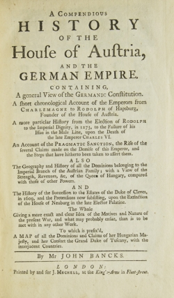 A Compendious History of the House of Austria and the German Empire. Containing, A General View...