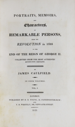 Portraits, Memoirs, and Characters, of Remarkable Persons from the Revolution in 1688 to the End of the Reign of George II