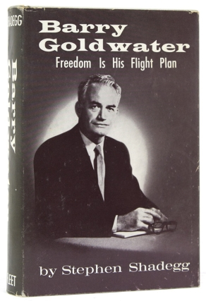 Barry Goldwater: Freedom Is His Flight Plan. Barry Goldwater, Stephen Shadegg.