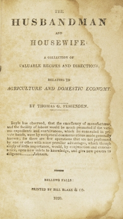 The Husbandman and Housewife. A Collection of Valuable Recipes and Directions, relating to Agriculture and Domestic Economy