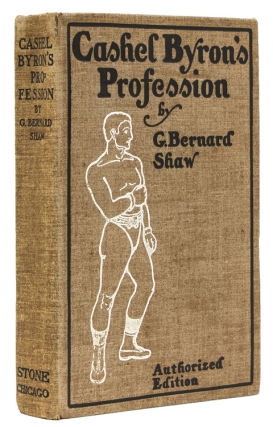 Cashel Byron's Profession. Newly Revised with several Prefaces and an Esaay on Prizefighting. Also The Admiral Bashville or, Constancy Unrewarded being the Novel of Cashel Byron's Profession done into the Stage Paly in Three Acts and in Blank Verse. George Bernard Shaw.