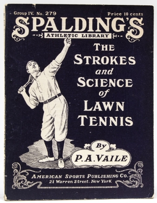 The Strokes and Science of Lawn Tennis. Group IV, No. 279 of Spalding's Athletic Library. Tennis, P. A. Vaile.