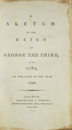 A Sketch of the Reign of George the Third, from 1780, to the Close of the Year 1790