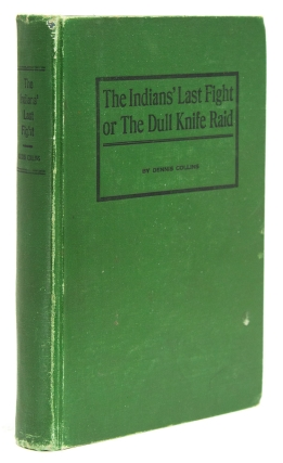 The Indians' Last Fight or The Dull Knife Raid. Dennis Collins