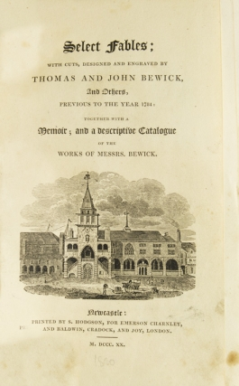 Select fables: with cuts designed and engraved by Thomas and John Bewick, and others, previous to the year 1784 ; together with a memoir, and a descriptive catalogue of the works of Messrs. Bewick [by John Trotter Brockett]