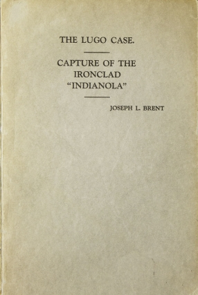 "The Lugo Case, A Personal Experience. [With]: Capture Of The Ironclad, ""Indianola."" Joseph..."