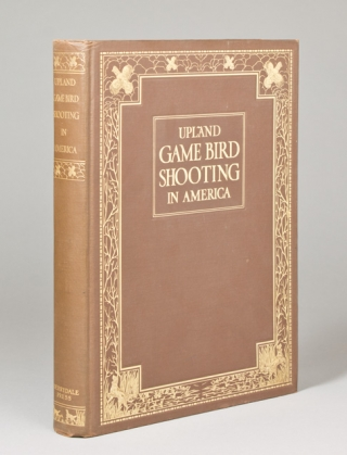 Upland Game Bird Shooting in America. Introduction by Colonel Lewis S. Thompson. Eugene V. Connett