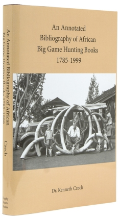 An Annotated Bibliography of African Big Game Hunting Books 1785 to 1999. Kenneth P. Czech