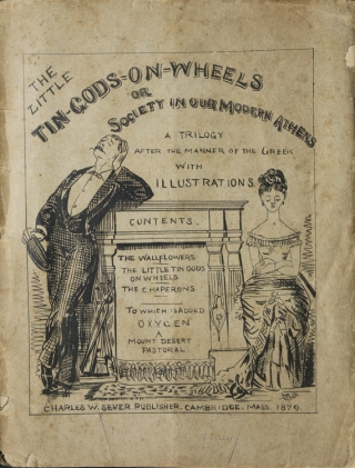 The Little Tin Gods-on-wheels, or, Society in our Modern Athens : a trilogy after the manner of the Greek...from the Harvard Lampoon. Robert Grant.