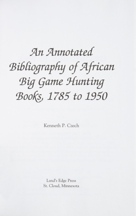 An Annotated Bibliography of African Big Game Hunting Books, 1785-1950
