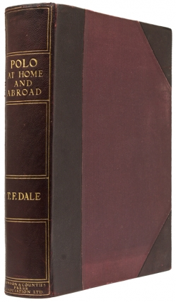 Polo At Home and Abroad. Edited by T.F. Dale (Stonecline). Thomas Francis Dale.