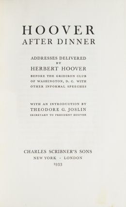 Hoover after Dinner. Addresses Delivered ... before the Gridiron Club of Washington, D.C. with informal speeches. With an Introduction by Theodore G. Joslin, Secretary to President Hoover