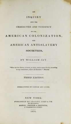 An Inquiry into the Character and Tendency of the American Colonization, and American Anti-Slavery Societies. Abolition, William Jay.