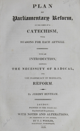 Plan of Parliamentary Reform, in the Form of a Catechism, with Reasons for Each ARticle. With an Introduction, shewing the Necessity of Radical and the Inadequacy of Moderate Reform. Jeremy Bentham.