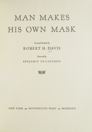 Man Makes His Own Mask. Text and Portraits by … Foreword by Benjamin DeCasseres