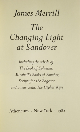 The Changing Light at Sandover. Including the whole of The Book of Ephraim, Mirabell's Books of Number, Scripts for the Pageant snd a new coda, The Higher Keys