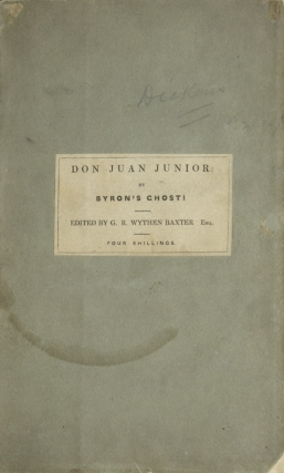 "Don Juan Junior: a Poem, by Byron's Ghost! Edited by G.R. Wythen Baxter, Author of ""Humour and..."