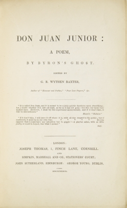 """Don Juan Junior: a Poem, by Byron's Ghost! Edited by G.R. Wythen Baxter, Author of """"Humour and Pathos,"""" """"Poor Law Papers."""" &c"""