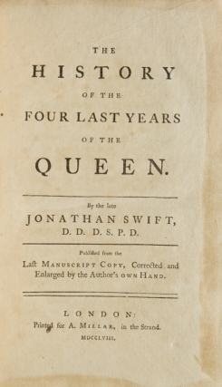 The History of the Four Last Years of the Queen…Published from the last Manuscript Copy, Corrected and Enlarged by the Author's Own Hand. Jonathan Swift.
