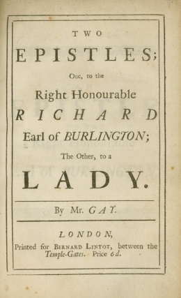 Two Epistles; One, to the Right Honourable Richard Earl of Burlington; The Other, to a Lady. John Gay.