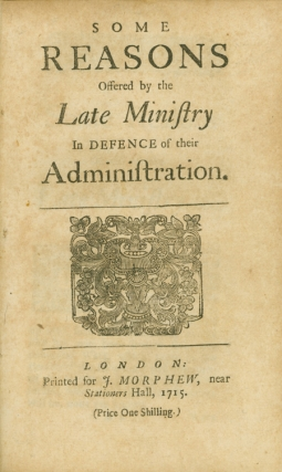 Some Reasons offered by the late Ministry in Defence of their Administration. Daniel Defoe.