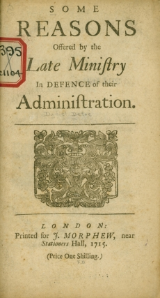 Some Reasons Offered by the Late Ministry in Defence of their Administration. Daniel? Defoe