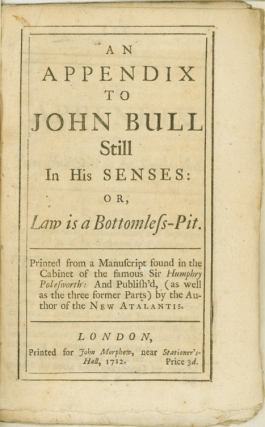 An Appendix to John Bull Still in his Senses: or, Law is a Bottomless Pit. Printed from a...