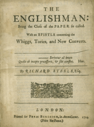 The Englishman: Being the Close of the Paper so called. With an Epistle concerning the Whiggs, Tories, and New Converts. Richard Steele.