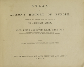 Atlas to Alison's History of Europec onstructed and arranged, under the Directions of Sir...