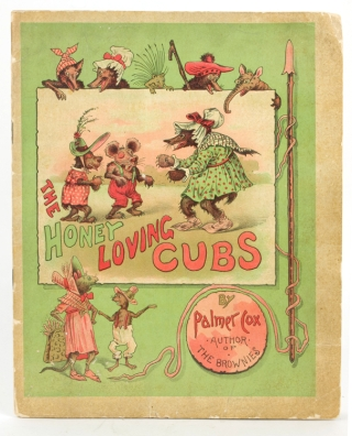 The Honey Loving Cubs, Also many fantastic antics of the Merriest of the Queer People. Palmer Cox