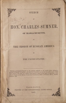 Speech of Hon. Charles Sumner, of Massachusetts, on the Cession of Russian America to the United States. Alaska, Charles Sumner.