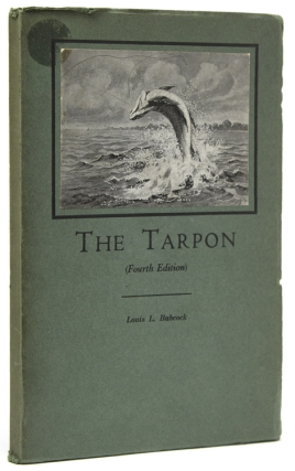 The Tarpon. A Description of the Fish Together with Some Hints on Its Capture. Louis L. Babcock.