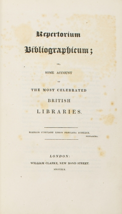 Repertorium Bibliographicum; or, Some Account of the Most Celebrated British Libraries. [Compiled by the Reverend William Wynken]