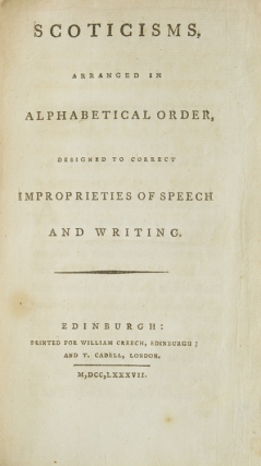 Scoticisms, arranged in Alphabetical Order, designed to correct improprieties of speech and writing